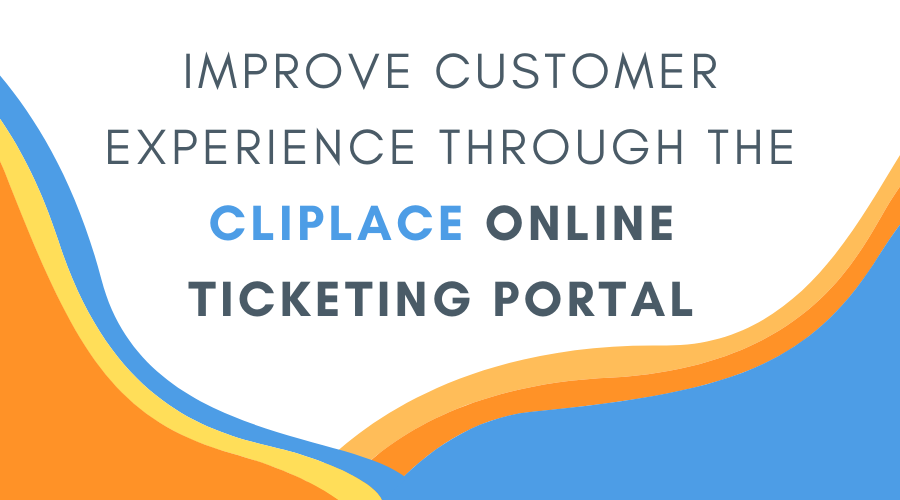 How to improve CX through the CliPlace Online Ticketing Portal